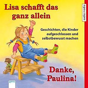 Lisa schafft das ganz allein / Danke, Paulina! Geschichten, die Kinder aufgeschlossen und selbstbewusst machen Hörbuch