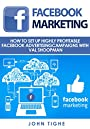 Facebook Marketing: How to Set Up Highly Profitable Facebook Advertising Campaigns with Val Shoopman