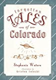 Forgotten Tales of Colorado, Stephanie Waters, 1609498860