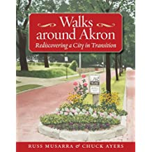 Walks Around Akron:Rediscovering a City in Transition