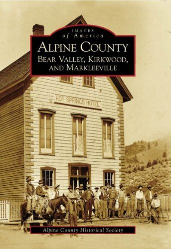 Alpine County: Bear Valley, Kirkwood, Markleeville (Images of America) (Images of America) by The Alpine County Historical Society (2005-10-26) Alpine Tree Bear
