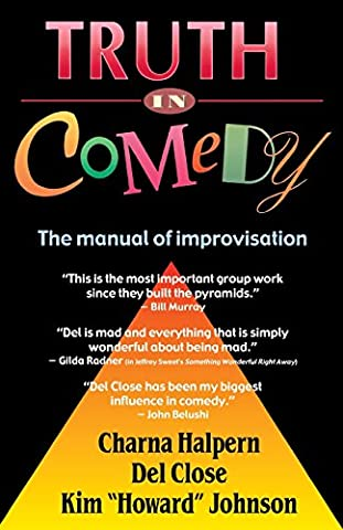 Truth in Comedy: The Manual for Improvisation (Comedy Improvisation)