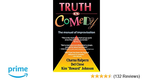Truth In Comedy The Manual For Improvisation Charna Halpern Del