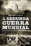 A Segunda Guerra Mundial: os 2.174 dias que mudaram o mundo (Portuguese Edition)