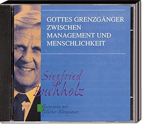 Gottes Grenzgänger zwischen Management und Menschlichkeit: Siegfried Buchholz im Gespräch mit Günther Klempnauer