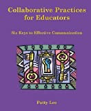 Collaborative Practices for Educators: Six Keys to Effective Communication by Patty Lee (2006-09-01)