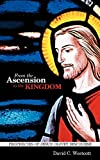 From the Ascension to the Kingdom, David C. Westcott, 1449704123