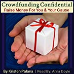 Crowdfunding Confidential: Raise Money for You and Your Cause | Kristen Palana