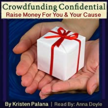 Crowdfunding Confidential: Raise Money for You and Your Cause Audiobook by Kristen Palana Narrated by Anna Doyle