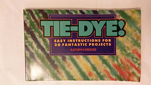 Tie-Dye! Easy Instructions for 20 Fantastic Projects