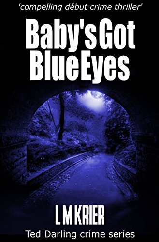 Book: Baby's Got Blue Eyes - Introducing DI Ted Darling by L M Krier