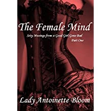 The Female Mind: Sexy Musings from a Good Girl Gone Bad