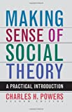 Making Sense of Social Theory, Charles H. Powers, 1442201185