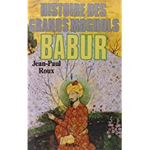 BABUR: HISTOIRE DES GRANDS MOGHOLS
