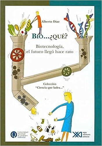 Bio Que? El futuro llego hace un rato (Ciencia que ladra / Barking Science) (Spanish Edition) (Spanish) 1st. Edition