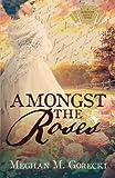 Amongst the Roses by  Meghan M. Gorecki in stock, buy online here