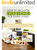 How to Declutter Your Home for Simple Living: Decluttering Tips and Closet Organization Ideas for Creating Your Own Personal Oasis