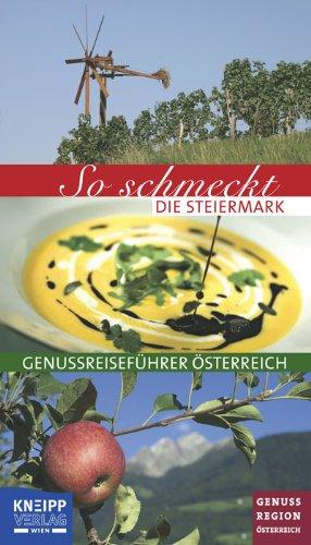 So schmeckt die Steiermark: Genussreiseführer Österreich