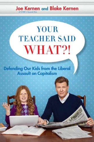 Your Teacher Said What?! Defending Our Kids from the Liberal Assault on Capitalism (Defending Liberalism)