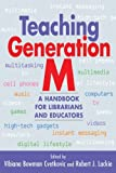 img - for Teaching Generation M: A Handbook for Librarians and Educators by Vibiana Bowman Cvetkovic (Editor) Robert J. Lackie (Editor) (2009-06-30) Paperback book / textbook / text book