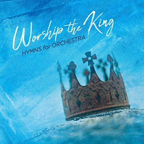 Jeff Cranfill & Nashville Recording Orchestra - Worship the King (2018)