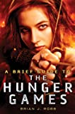 A Brief Guide to the Hunger Games, Brian J. Robb, 0762454741
