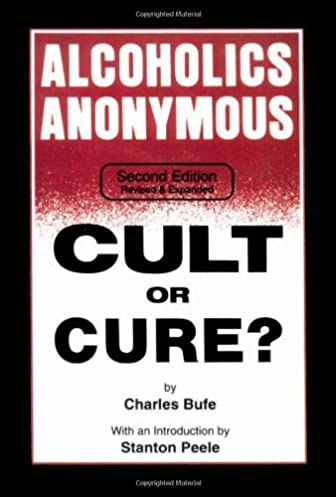 alcoholics anonymous cult or cure? charles bufe, stanton peelealcoholics anonymous cult or cure? charles bufe, stanton peele 9781884365126 amazon com books