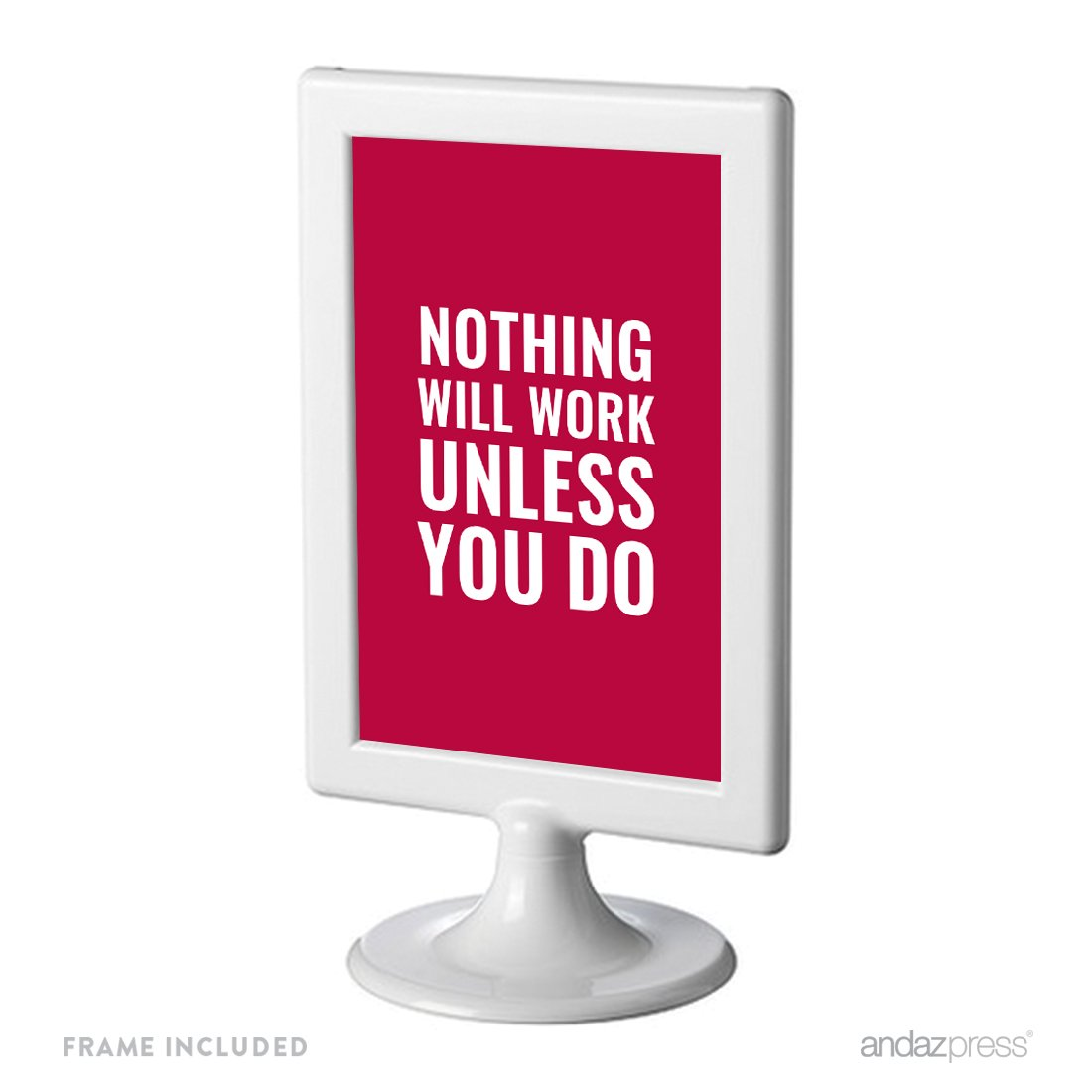 Andaz Press Office Framed Desk Art, Nothing Will Work Unless You Do, 4x6-inch Inspirational Funny Quotes Gift Print, 1-Pack, Includes Frame