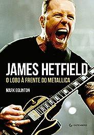 James Hetfield: O lobo à frente do Metallica