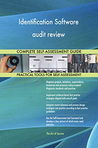 Identification Software audit review All-Inclusive Self-Assessment - More than 700 Success Criteria, Instant Visual Insights, Comprehensive Spreadsheet Dashboard, Auto-Prioritized for Quick Results (Identification Software)