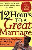 12 Hours to a Great Marriage, Howard J. Markman and Scott M. Stanley, 0787968005