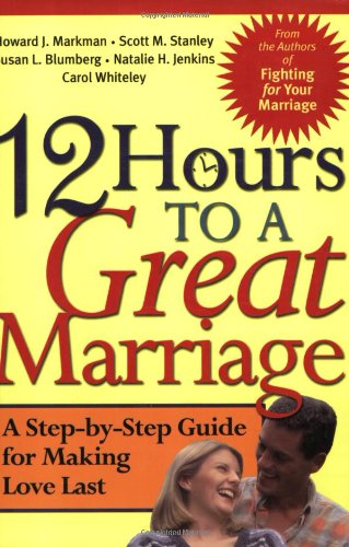 Books : 12 Hours to a Great Marriage: A Step-by-Step Guide for Making Love Last