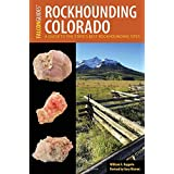 Rockhounding Colorado: A Guide to the State's Best Rockhounding Sites (Rockhounding Series)