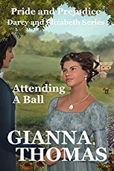 Attending a Ball - A Pride and Prejudice Variation (THIRD EDITION): Regency Romance (Darcy and Elizabeth Book 1)