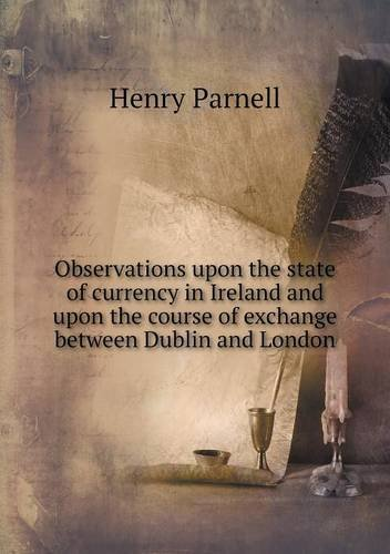 Observations upon the state of currency in Ireland and upon the course of exchange between Dublin and London