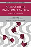 img - for Poetry After the Invention of Am rica: Don't Light the Flower (Modern and Contemporary Poetry and Poetics) book / textbook / text book