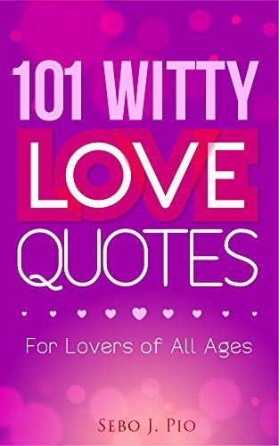 Witty Quotes | 101 Witty Quotes Of Love For Lovers Of All Ages Kindle Edition By