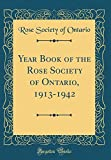 Amazon / Forgotten Books: Year Book of the Rose Society of Ontario, 1913 - 1942 Classic Reprint (Rose Society of Ontario)