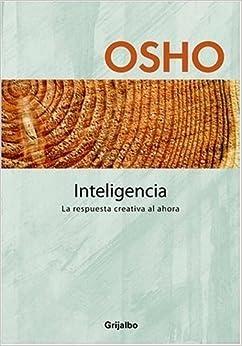 Inteligencia: La respuesta creativa al ahora (Spanish Edition) by Osho (2006-03-07)