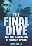 The Final Dive: The Life And Death Of 'Buster' Crabb by Don Hale (2009-08-01)