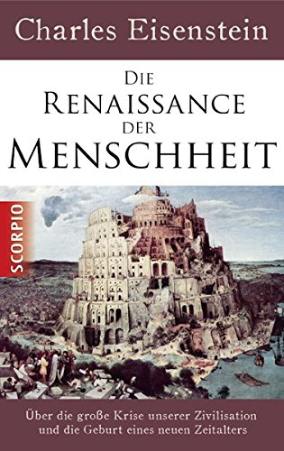 Die Renaissance der Menschheit: Über die große Krise unserer Zivilisation und die Geburt eines neuen Zeitalters