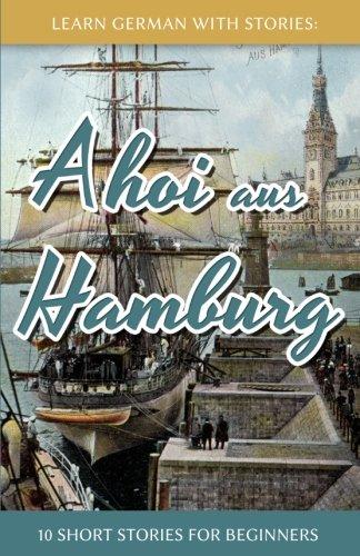 Learn German With Stories: Ahoi aus Hamburg - 10 Short Stories For Beginners (Dino lernt Deutsch) (Volume 5) (German Edition)