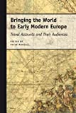 Bringing the World to Early Modern Europe : Travel Accounts and Their Audiences, Mancall, P. (ed.), 9004154035
