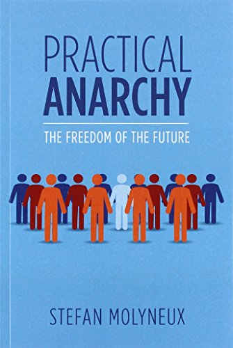 Book cover from Practical Anarchy: The Freedom of the Future by Stefan Molyneux