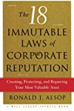 The 18 Immutable Laws of Corporate Reputation, Ronald J. Alsop, 1476757615