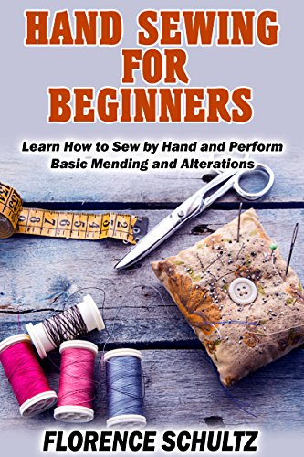 Hand Sewing for Beginners: Learn How to Sew by Hand and Perform Basic Mending and Alterations by [Schultz, Florence]
