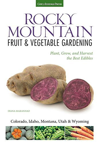 Rocky Mountain Fruit & Vegetable Gardening: Plant, Grow, and Harvest the Best Edibles - Colorado, Idaho, Montana, Utah & Wyoming (Fruit & Vegetable Gardening Guides) by Diana Maranhao - Shopping Colorado Springs Mall