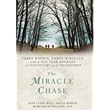 The Miracle Chase: Three Women, Three Miracles, and a Ten Year Journey of Discovery and Friendship