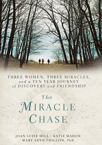 The Miracle Chase: Three Women, Three Miracles, and a Ten Year Journey of Discovery and Friendship - APPROVED