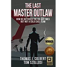The Last Master Outlaw: How He Outfoxed the FBI Six Times But Not A Cold Case Team